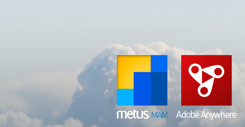 Metus MAM now integrated with Adobe Anywhere!