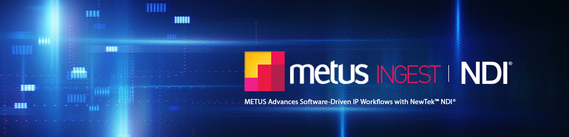 METUS Advances Software-Driven IP Workflows with NewTek NDI