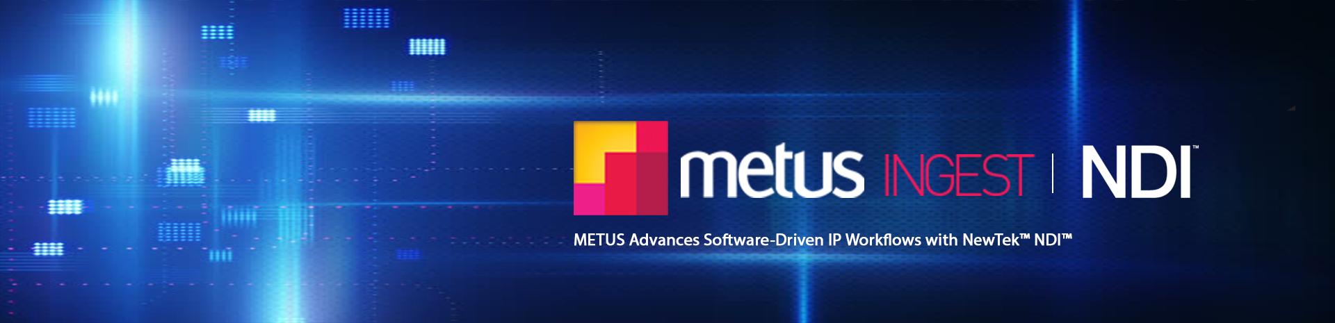 METUS Advances Software-Driven IP Workflows with NewTek NDI